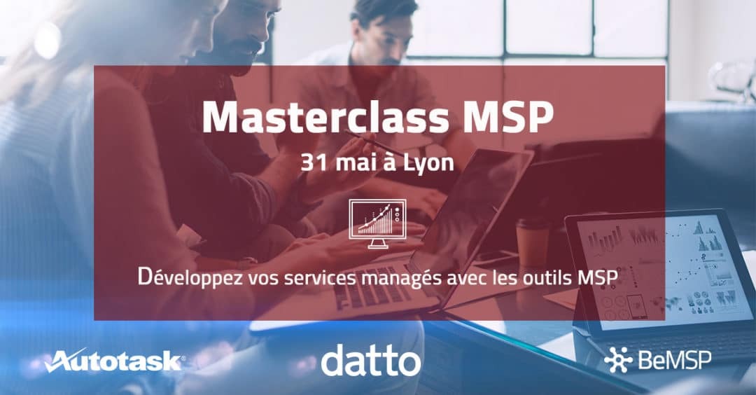 [Event] Masterclass MSP à Lyon le 31 mai 2018 : un atelier sur les services managés avec Datto et Autotask
