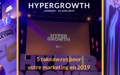 [HYPERGROWTH] 5 takeaways pour votre marketing en 2019