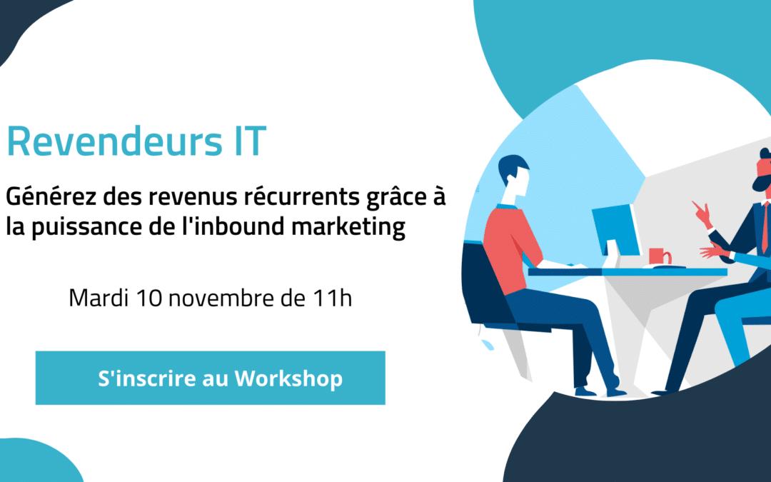 Revendeurs IT : Générez des revenus récurrents grâce à la puissance de l'inbound marketing [Workshop] Mardi 10 novembre à 11h