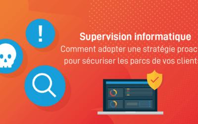 Supervision informatique : comment adopter une stratégie proactive pour sécuriser le parc machine de vos clients ? [Webinar]