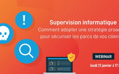 Supervision informatique : comment adopter une stratégie proactive pour sécuriser le parc machine de vos clients ? [Webinar] Jeudi 21 janvier 2021